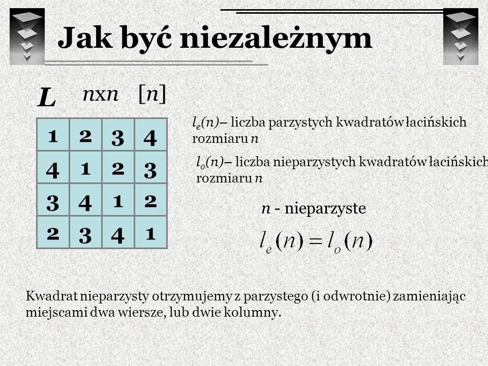 Jak być niezależnym L nxn [n] 1 2 3 4 n - nieparzyste